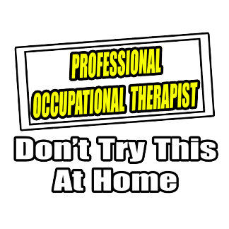 Professional Occupational Therapist...Joke