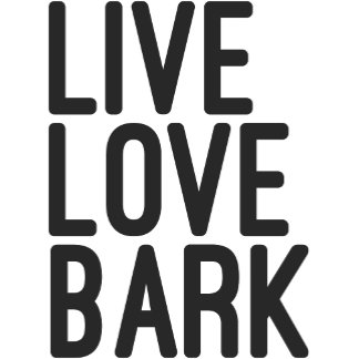 Live Love Bark Dog Quote