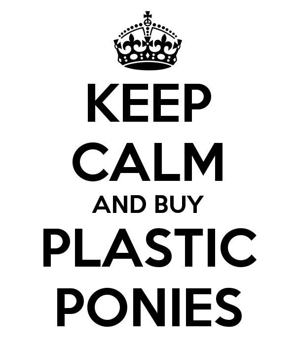 Keep Calm and Buy Plastic Ponies