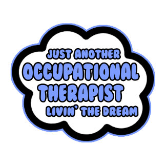 Occupational Therapist .. Livin' The Dream