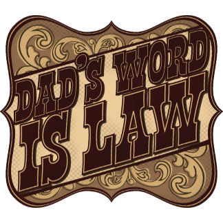 Dad's Word is Law