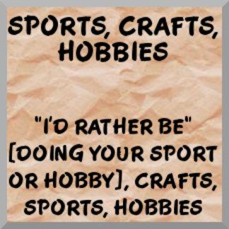 Sports, Hobbies, Crafts