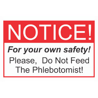 Do not feed the Phlebotomist