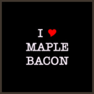 I Love Maple Bacon