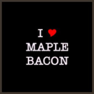I Love Maple Bacon