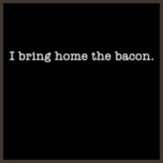 I Bring Home the Bacon