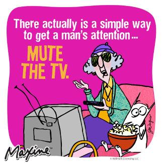Maxine Mute the TV