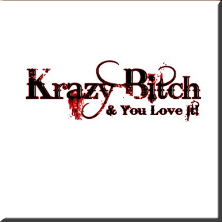 Krazy Bitch: And You Love It