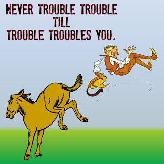 Never Trouble Trouble