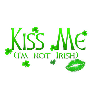 Kiss Me Not Irish