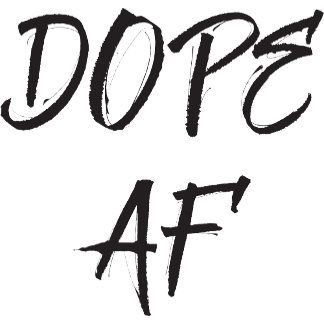 Dope AF