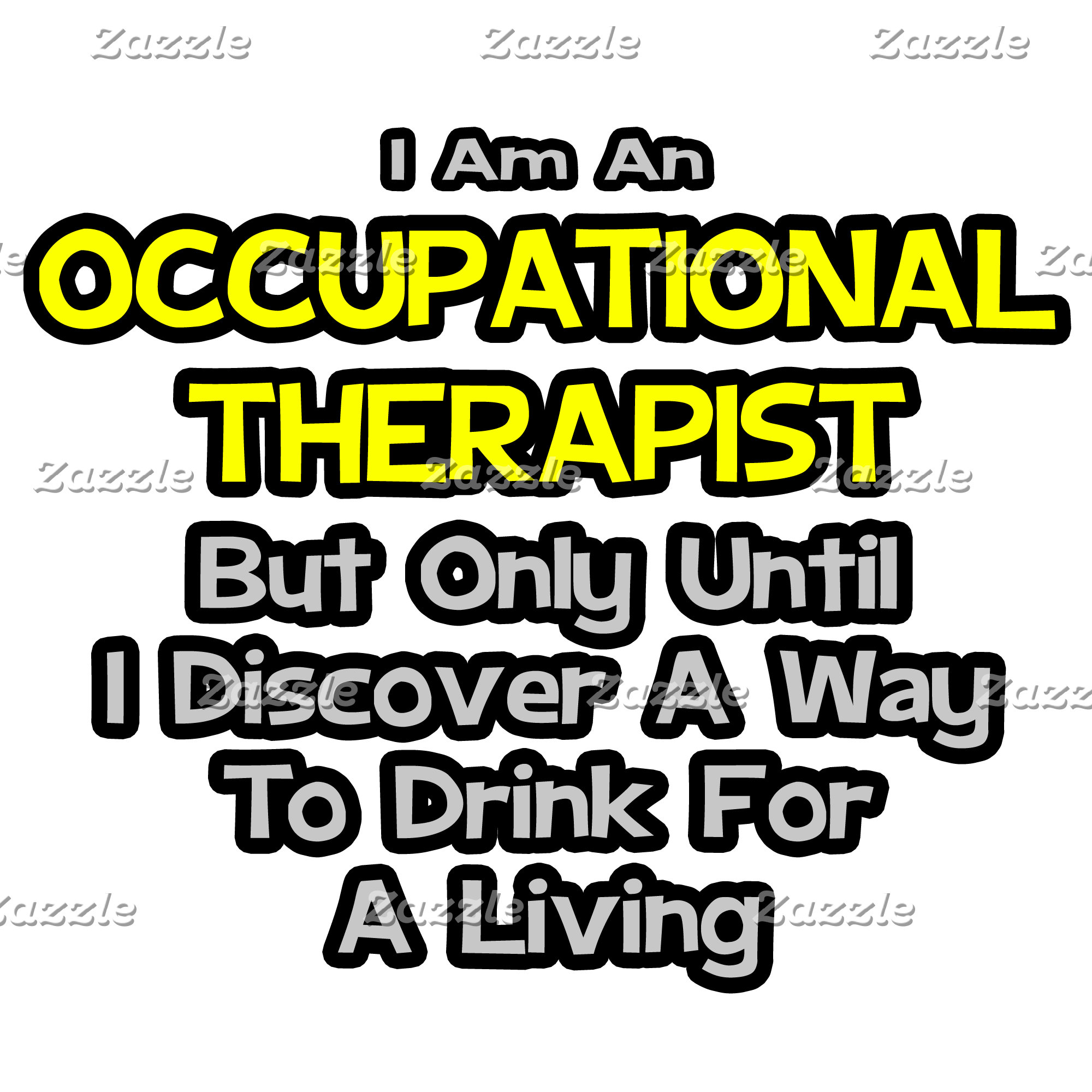 Occupational Therapist .. Drink for a Living
