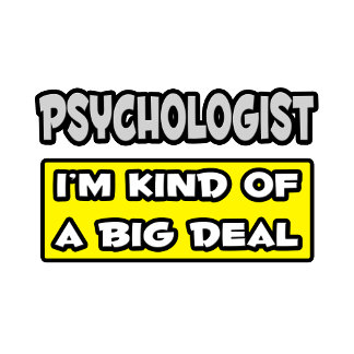 Psychologist .. I'm Kind of a Big Deal