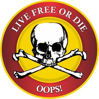 Live Free or Die (Oops)