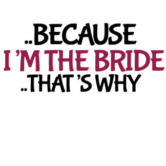 I'm the bride that's why