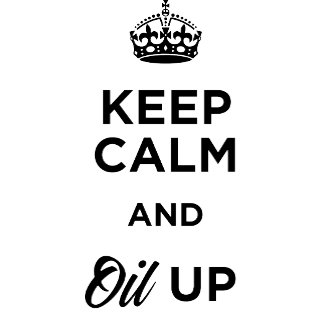 Keep Calm and Oil Up