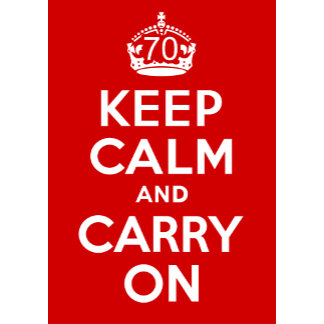 70 Keep Calm and Carry On!