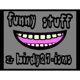 Funny Stuff & Birdy27-isms