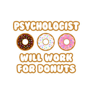 Psychologist .. Will Work For Donuts