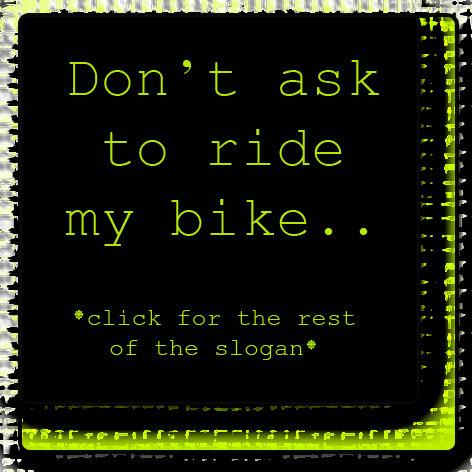 Don't ask to ride my bike...