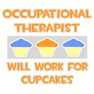 Occup Therapist ... Will Work For Cupcakes