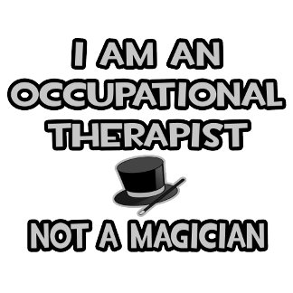 Occupational Therapist ... Not A Magician