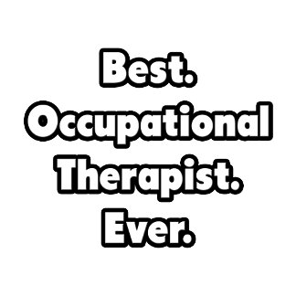 Best. Occupational Therapist. Ever.
