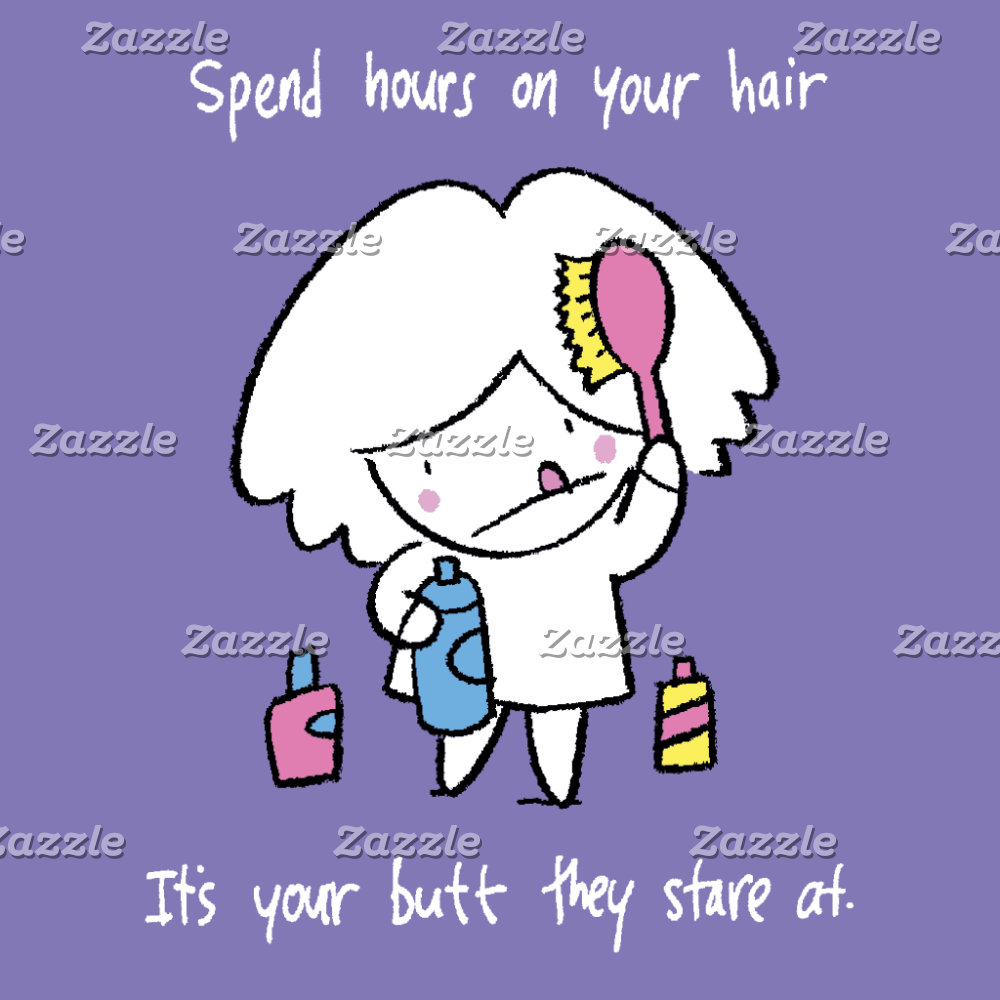 Spend hours on your hair.