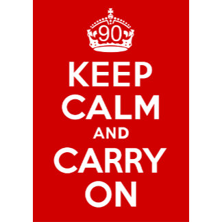 90 Keep Calm and Carry On!