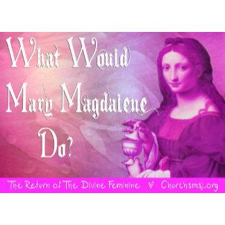 Divine Feminine - What Would Mary Magdalene Do?