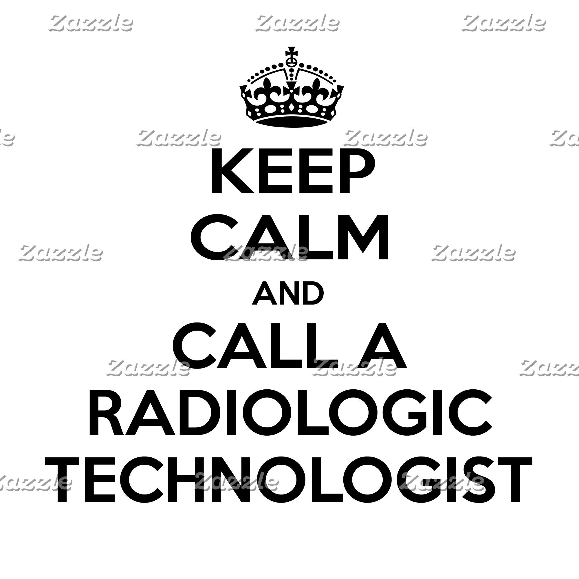 Keep Calm and Call a Radiologic Technologist