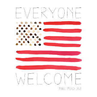 Everyone Welcome Makes America Great