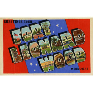 Greetings from Fort Leonard Wood Missouri