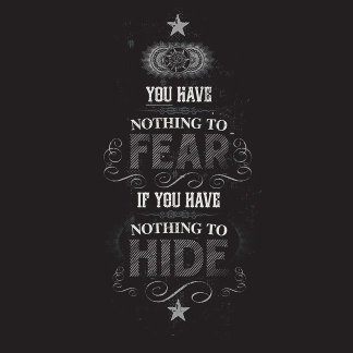 Nothing to Fear if You Have Nothing to Hide