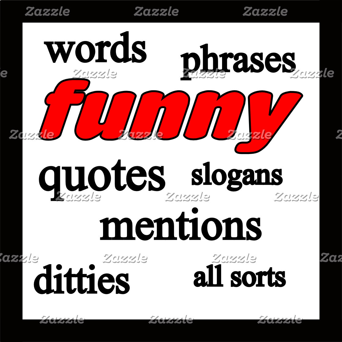 FUNNY Quotes & Phrases