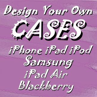 Design Your Own iPAD, iPHONE, BlackBerry,  Cases