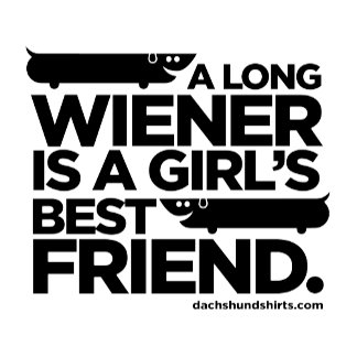 A Long Wiener is a Girl's Best Friend