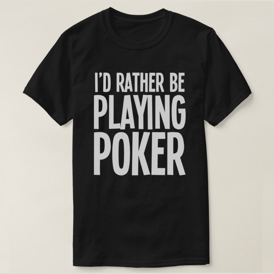 I'd Rather Be Playing Poker