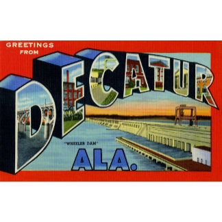 Greetings from Decatur Alabama