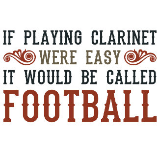 If Playing Clarinet Were Easy...