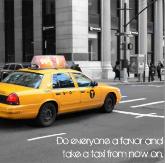 Do Everyone A Favor And Take A Taxi