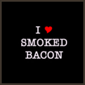 I Love Smoked Bacon