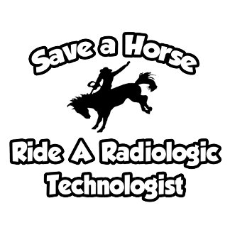 Save a Horse, Ride a Radiologic Technologist
