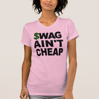 SWAG Ain't Cheap Tee Shirt