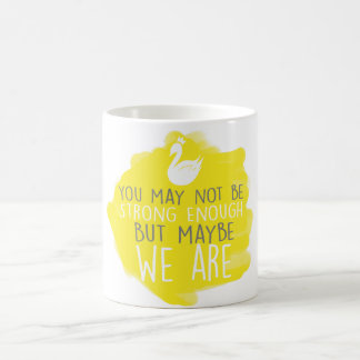 Swan Queen Mug - We are strong enough