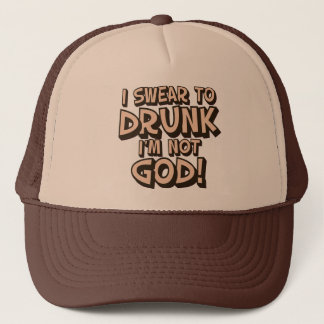 Swear to DRUNK I'm not God Trucker Hat