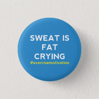SWEAT IS FAT CRYING Pin Button Badge, (1in / 25mm)