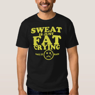Sweat is just fat crying fitness quote tees