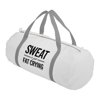 Sweat is just fat crying gym duffel bag