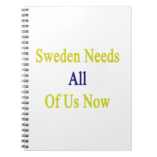 Sweden Needs All Of Us Now Note Book